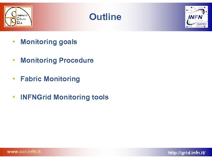 Outline • Monitoring goals • Monitoring Procedure • Fabric Monitoring • INFNGrid Monitoring tools