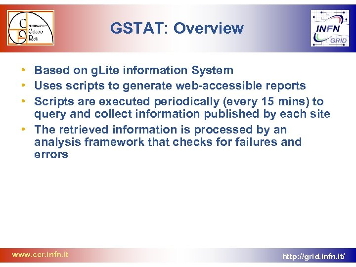 GSTAT: Overview • Based on g. Lite information System • Uses scripts to generate