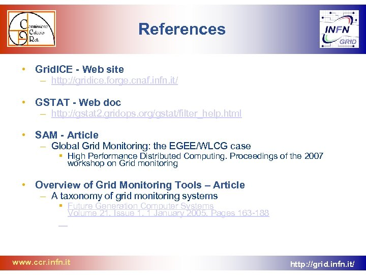 References • Grid. ICE - Web site – http: //gridice. forge. cnaf. infn. it/