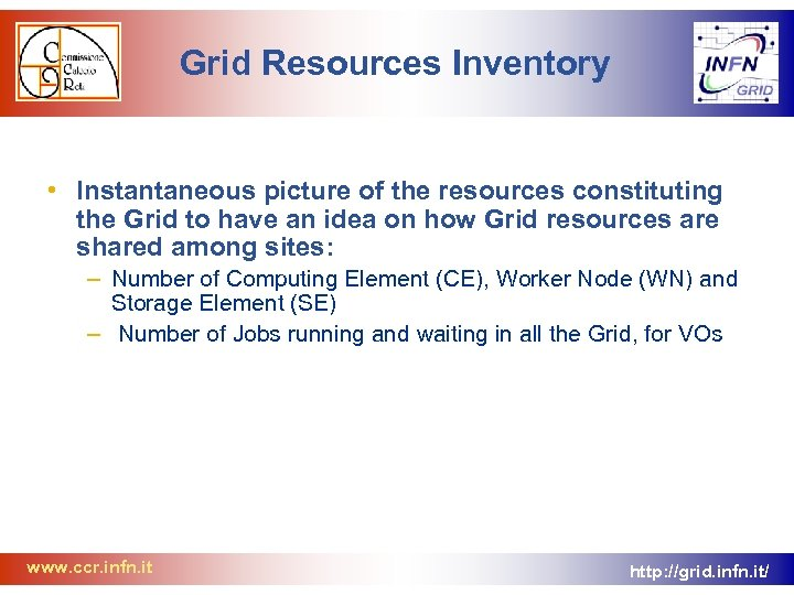 Grid Resources Inventory • Instantaneous picture of the resources constituting the Grid to have