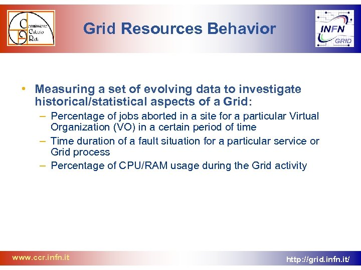 Grid Resources Behavior • Measuring a set of evolving data to investigate historical/statistical aspects