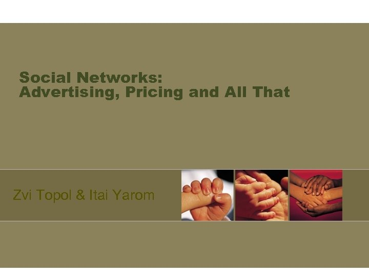 Social Networks: Advertising, Pricing and All That Zvi Topol & Itai Yarom