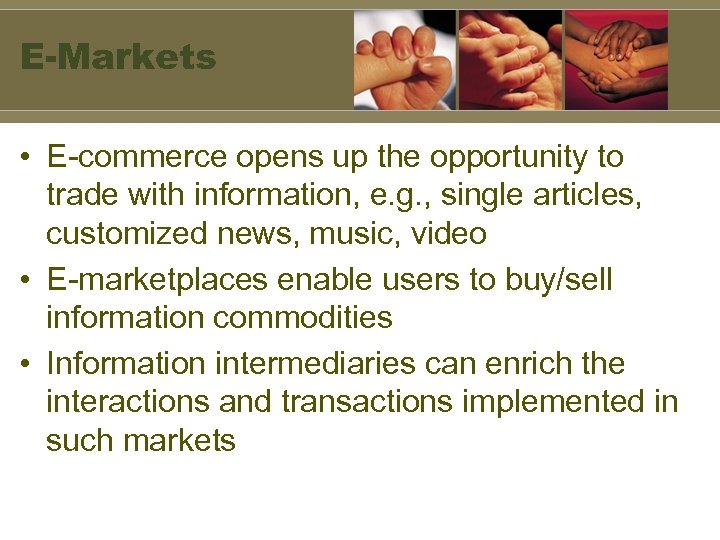 E-Markets • E-commerce opens up the opportunity to trade with information, e. g. ,