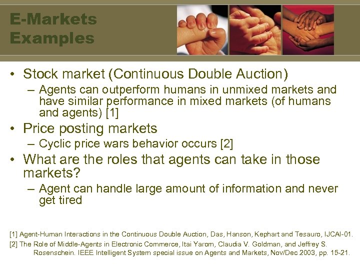 E-Markets Examples • Stock market (Continuous Double Auction) – Agents can outperform humans in