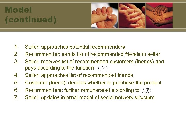 Model (continued) 1. 2. 3. 4. 5. 6. 7. Seller: approaches potential recommenders Recommender: