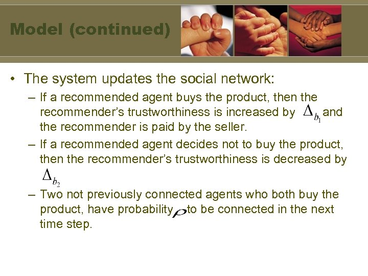 Model (continued) • The system updates the social network: – If a recommended agent