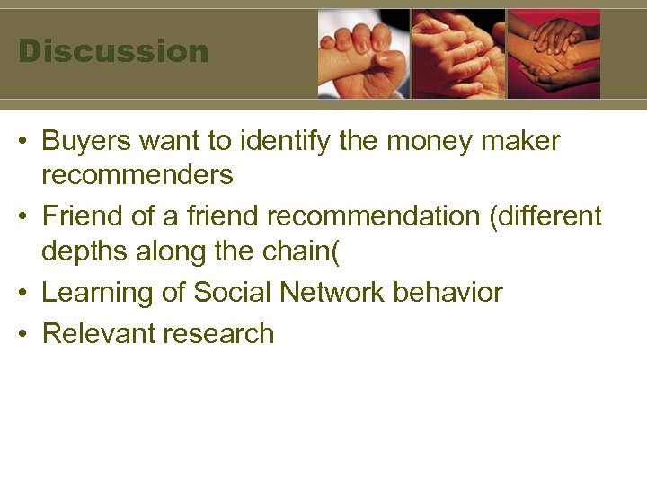 Discussion • Buyers want to identify the money maker recommenders • Friend of a