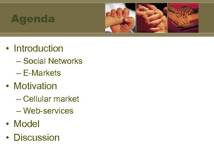Agenda • Introduction – Social Networks – E-Markets • Motivation – Cellular market –
