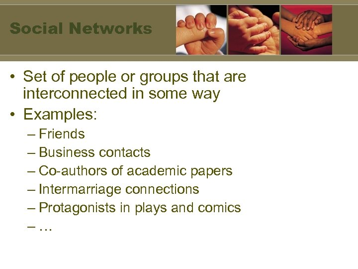 Social Networks • Set of people or groups that are interconnected in some way