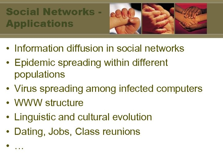 Social Networks Applications • Information diffusion in social networks • Epidemic spreading within different