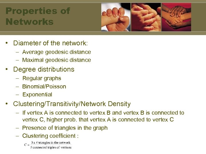 Properties of Networks • Diameter of the network: – Average geodesic distance – Maximal