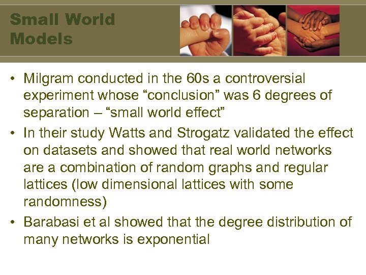 Small World Models • Milgram conducted in the 60 s a controversial experiment whose