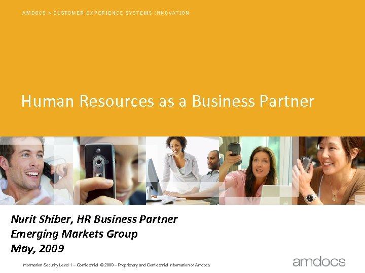 Human Resources as a Business Partner Nurit Shiber, HR Business Partner Emerging Markets Group