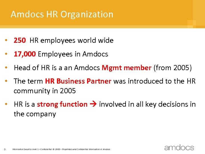 Amdocs HR Organization • 250 HR employees world wide • 17, 000 Employees in
