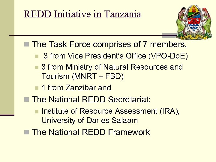 REDD Initiative in Tanzania n The Task Force comprises of 7 members, n 3