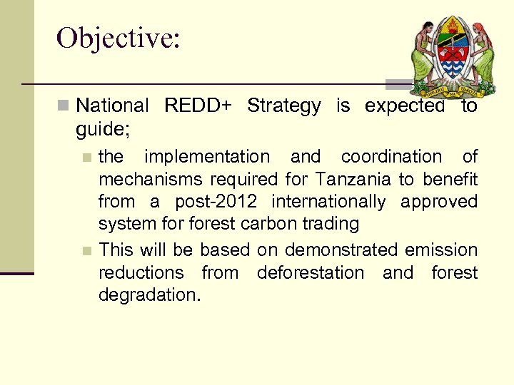 Objective: n National REDD+ Strategy is expected to guide; the implementation and coordination of