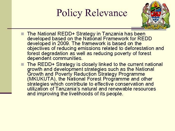 Policy Relevance n The National REDD+ Strategy in Tanzania has been developed based on