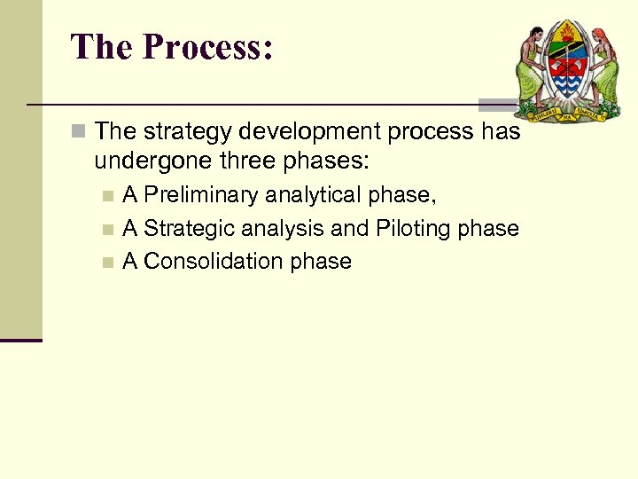 The Process: n The strategy development process has undergone three phases: A Preliminary analytical
