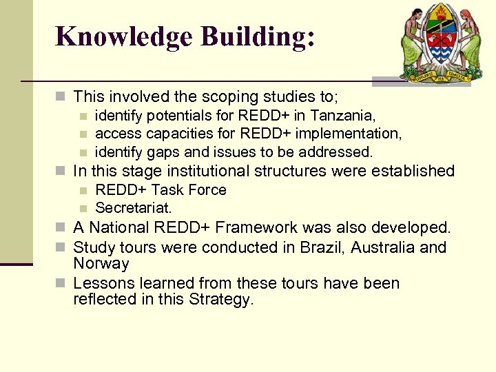 Knowledge Building: n This involved the scoping studies to; n identify potentials for REDD+