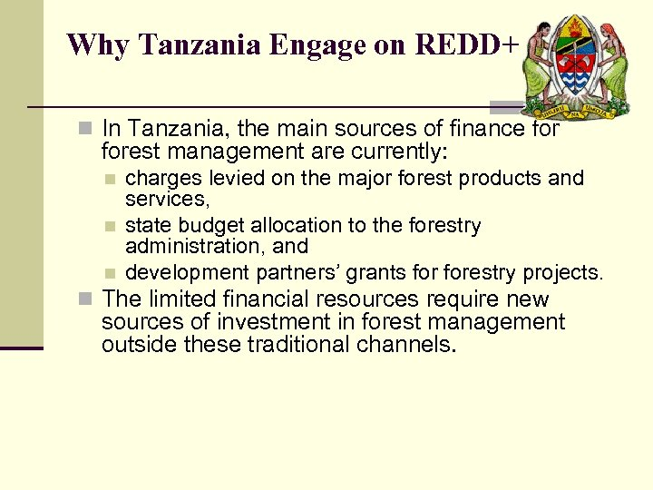Why Tanzania Engage on REDD+ n In Tanzania, the main sources of finance forest