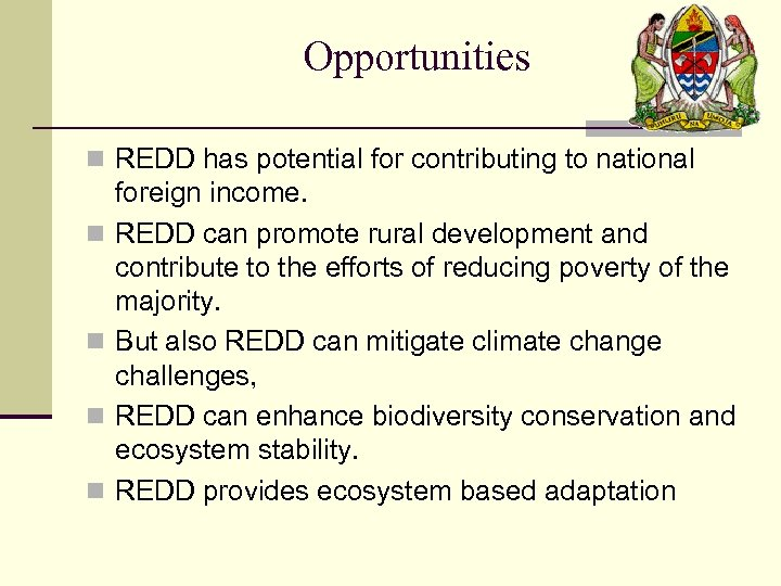 Opportunities n REDD has potential for contributing to national n n foreign income. REDD
