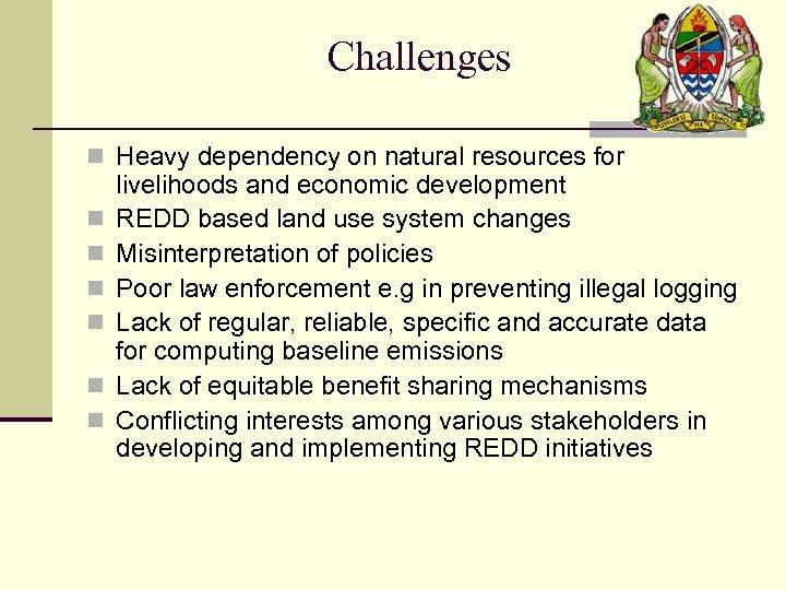 Challenges n Heavy dependency on natural resources for n n n livelihoods and economic