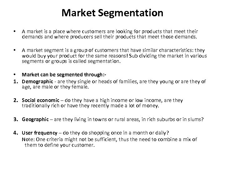 Market Segmentation • A market is a place where customers are looking for products