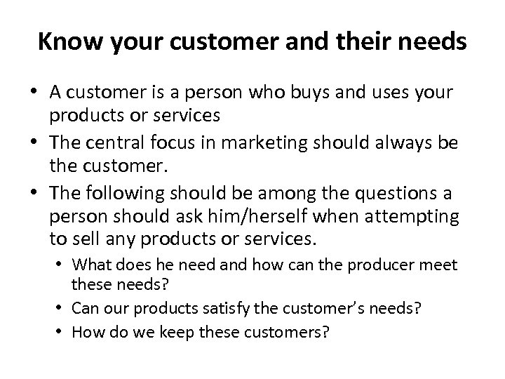 Know your customer and their needs • A customer is a person who buys