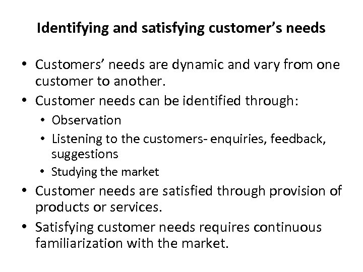Identifying and satisfying customer's needs • Customers' needs are dynamic and vary from one