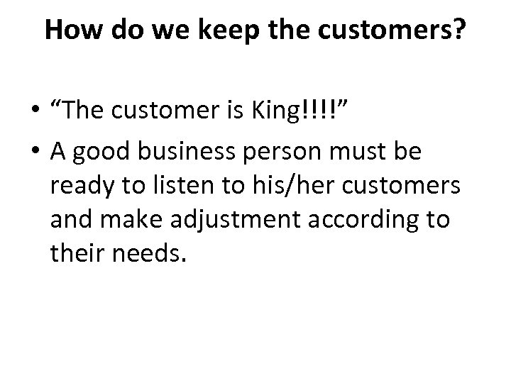 "How do we keep the customers? • ""The customer is King!!!!"" • A good"