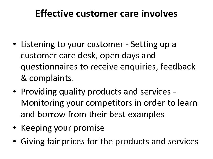 Effective customer care involves • Listening to your customer - Setting up a customer