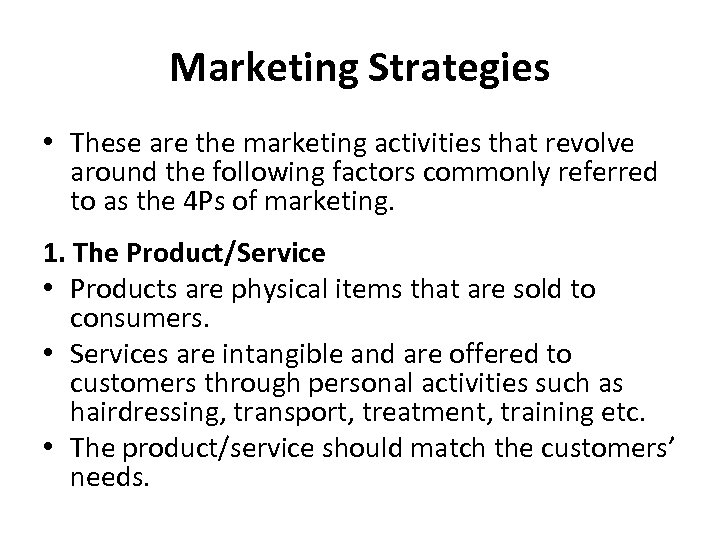 Marketing Strategies • These are the marketing activities that revolve around the following factors
