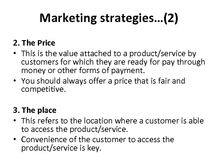 Marketing strategies…(2) 2. The Price • This is the value attached to a product/service