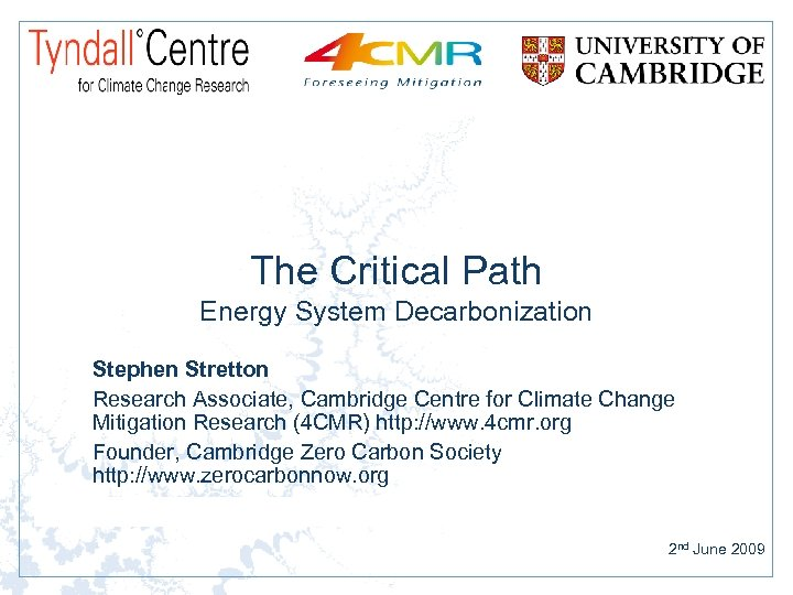 The Critical Path Energy System Decarbonization Stephen Stretton Research Associate, Cambridge Centre for Climate