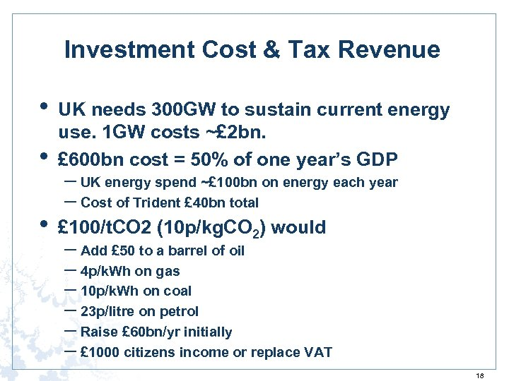 Investment Cost & Tax Revenue • • UK needs 300 GW to sustain current