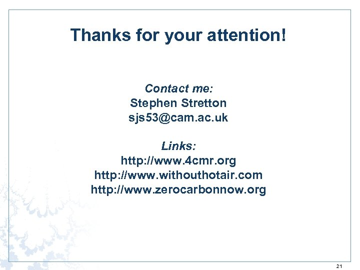 Thanks for your attention! Contact me: Stephen Stretton sjs 53@cam. ac. uk Links: http: