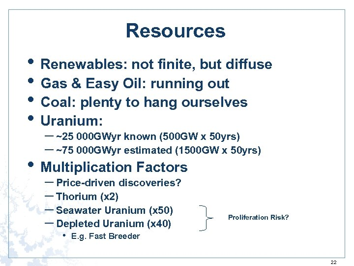 Resources • Renewables: not finite, but diffuse • Gas & Easy Oil: running out