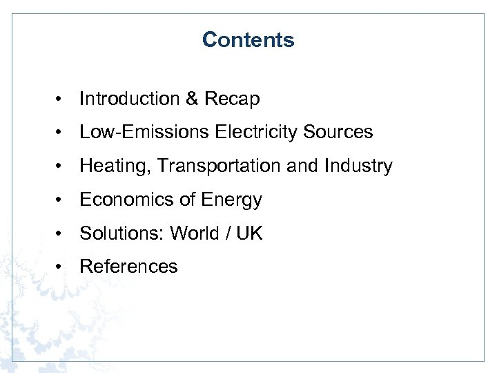 Contents • Introduction & Recap • Low-Emissions Electricity Sources • Heating, Transportation and Industry