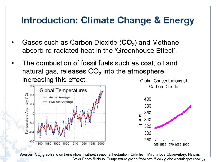 Introduction: Climate Change & Energy • Gases such as Carbon Dioxide (CO 2) and