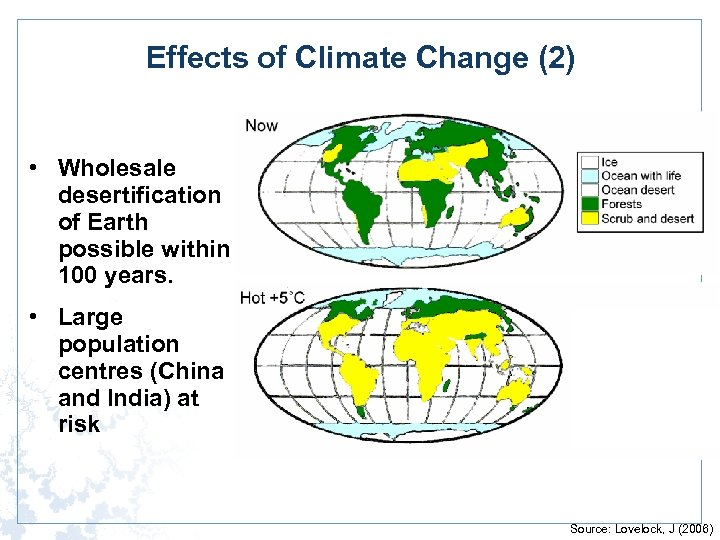 Effects of Climate Change (2) • Wholesale desertification of Earth possible within 100 years.