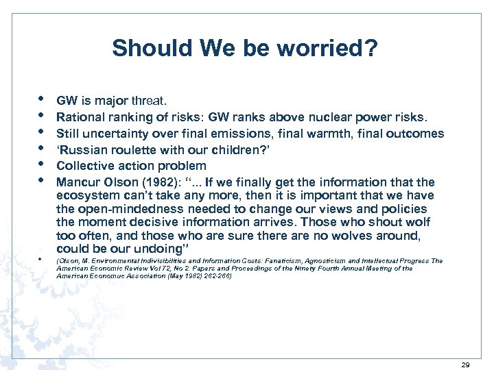 Should We be worried? • • GW is major threat. Rational ranking of risks: