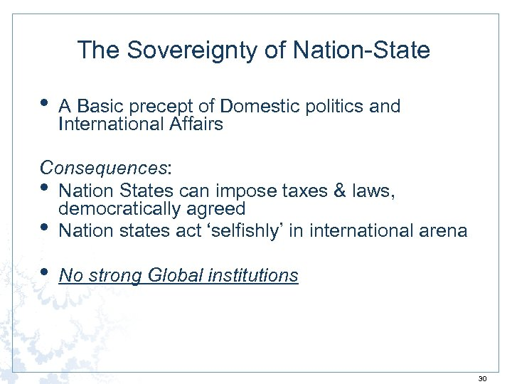 The Sovereignty of Nation-State • A Basic precept of Domestic politics and International Affairs