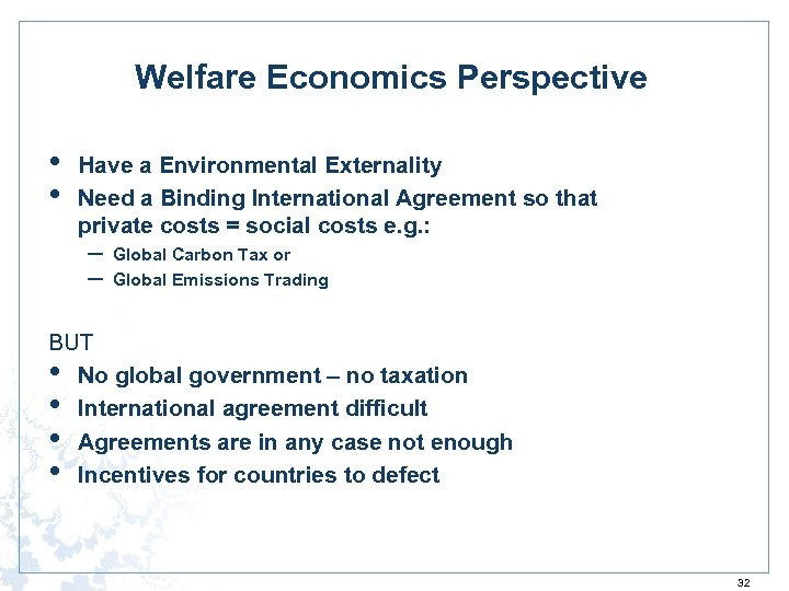 Welfare Economics Perspective • • Have a Environmental Externality Need a Binding International Agreement