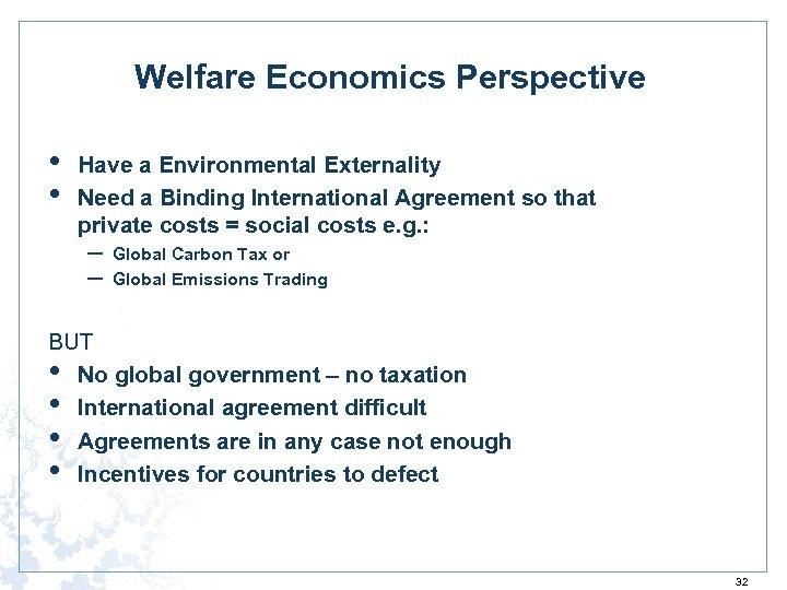 Welfare Economics Perspective • • Have a Environmental Externality Need a Binding International Agreement