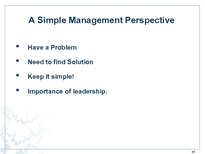 A Simple Management Perspective • • Have a Problem Need to find Solution Keep