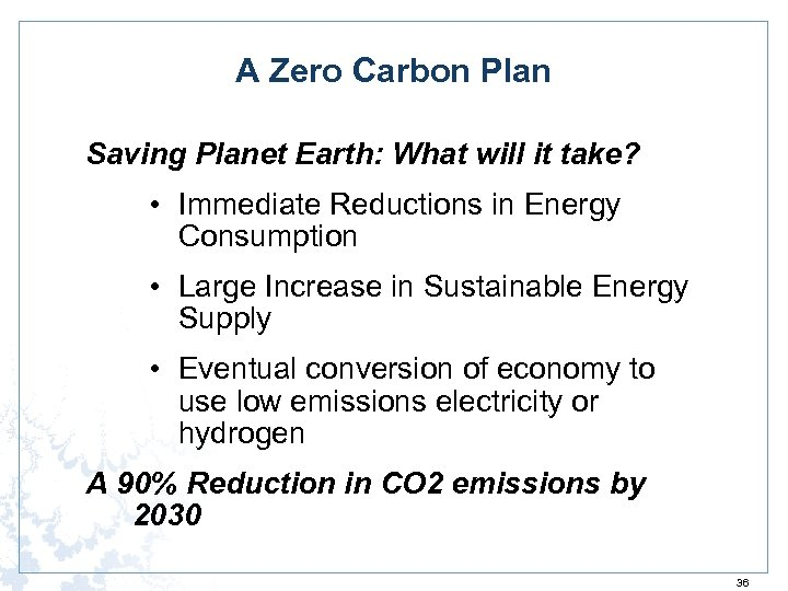 A Zero Carbon Plan Saving Planet Earth: What will it take? • Immediate Reductions