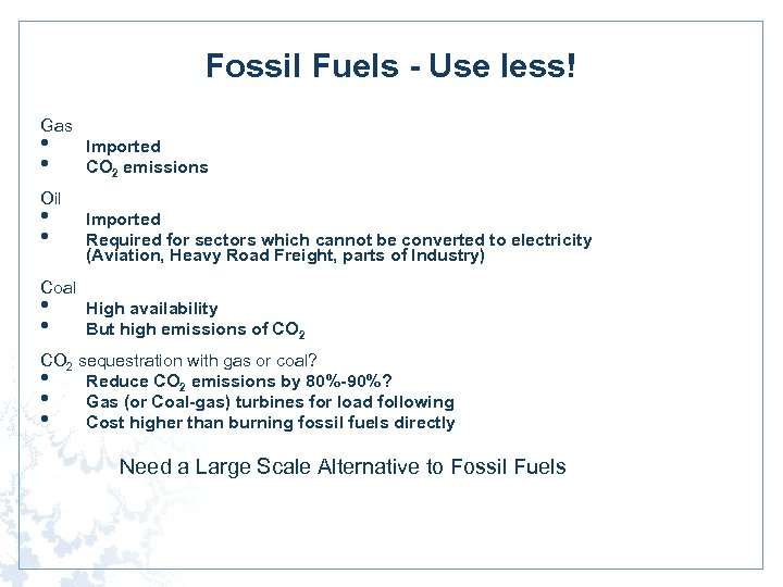Fossil Fuels - Use less! Gas • • Imported CO 2 emissions Oil •