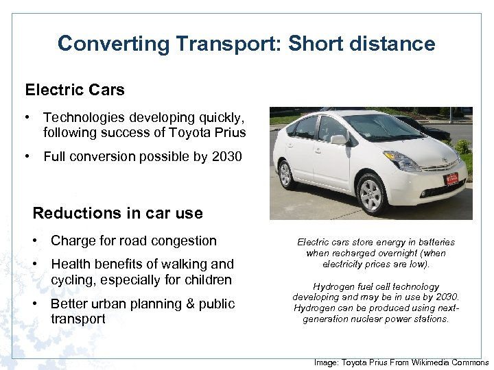 Converting Transport: Short distance Electric Cars • Technologies developing quickly, following success of Toyota