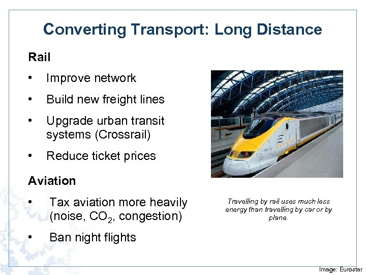 Converting Transport: Long Distance Rail • Improve network • Build new freight lines •