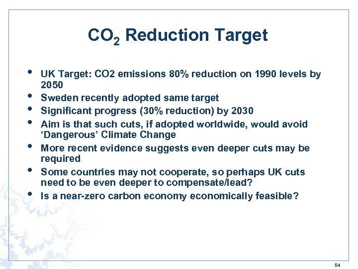 CO 2 Reduction Target • • UK Target: CO 2 emissions 80% reduction on